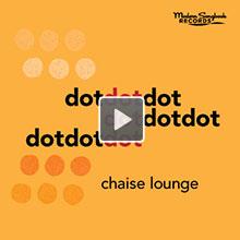 Dot Dot Dot Album by Chaise Lounge